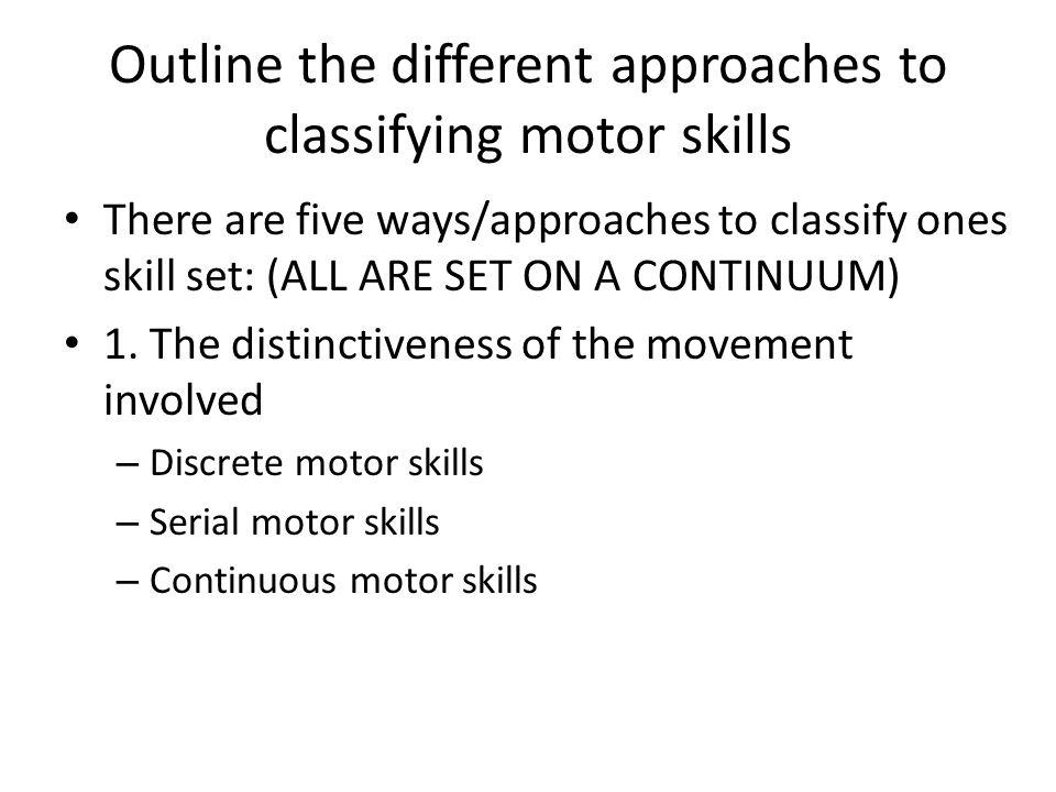 Outline the different approaches to classifying motor skills