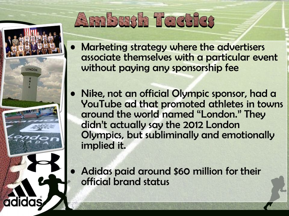 Ambush Tactics Marketing strategy where the advertisers associate themselves with a particular event without paying any sponsorship fee.