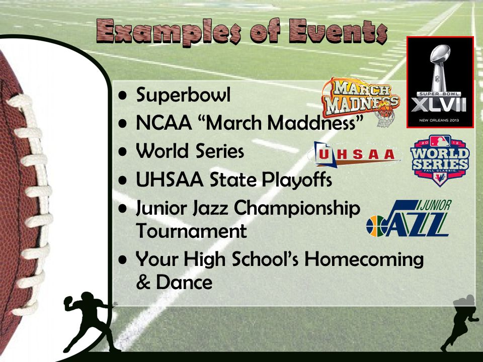 Examples of Events Superbowl NCAA March Maddness World Series
