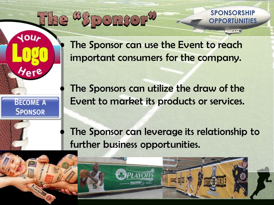 The Sponsor The Sponsor can use the Event to reach important consumers for the company.