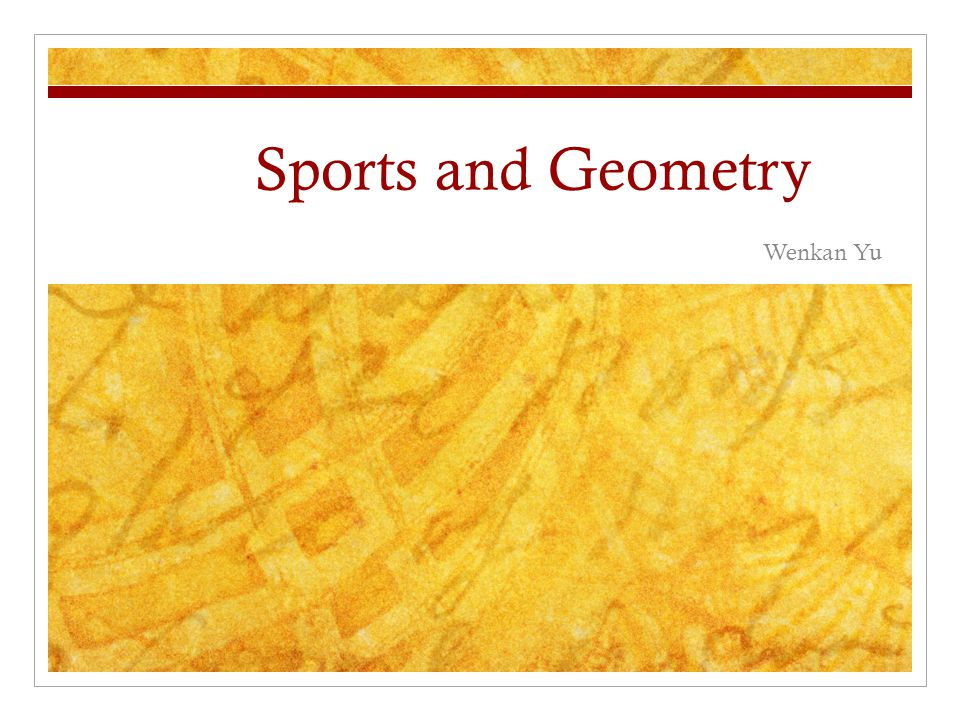 Sports and Geometry Wenkan Yu