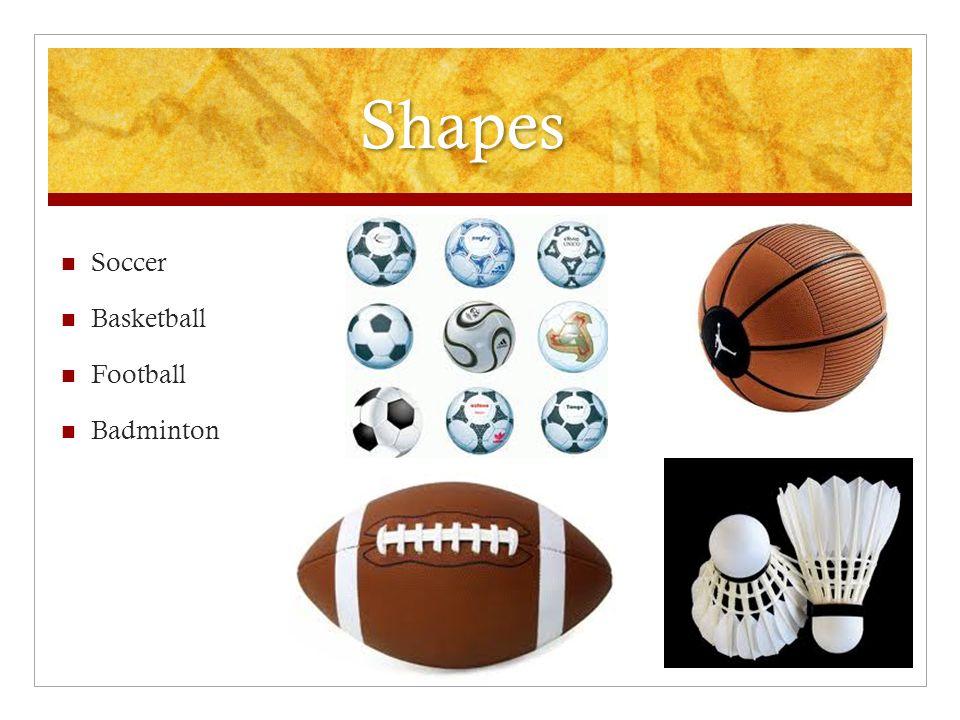 Shapes Soccer Basketball Football Badminton