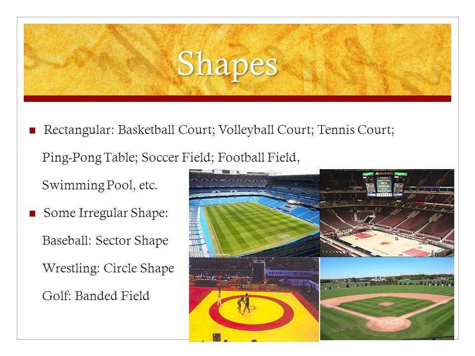 Shapes Rectangular: Basketball Court; Volleyball Court; Tennis Court;