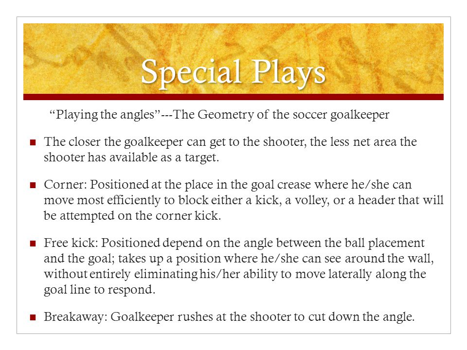 Special Plays Playing the angles ---The Geometry of the soccer goalkeeper.