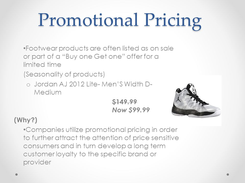 Promotional Pricing Footwear products are often listed as on sale or part of a Buy one Get one offer for a limited time.