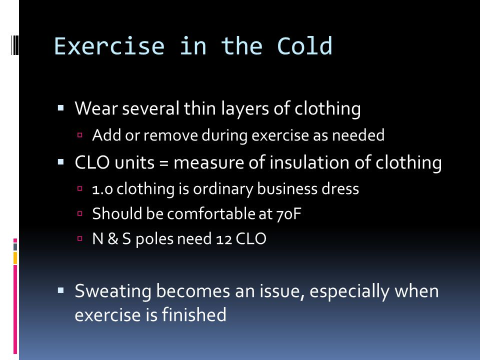 Exercise in the Cold Wear several thin layers of clothing