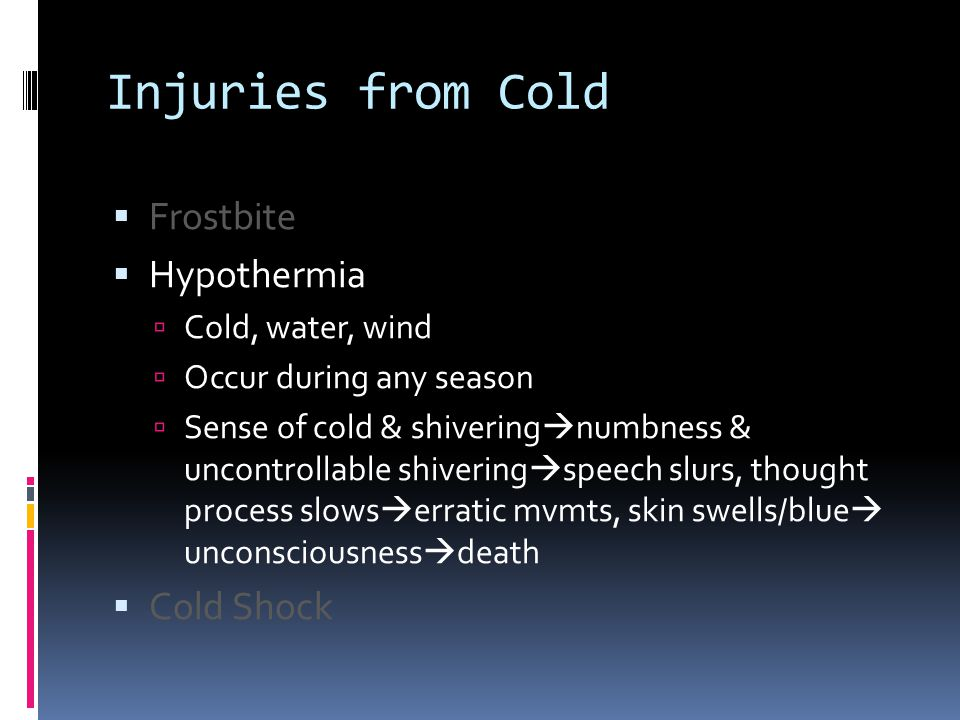 Injuries from Cold Frostbite Hypothermia Cold Shock Cold, water, wind