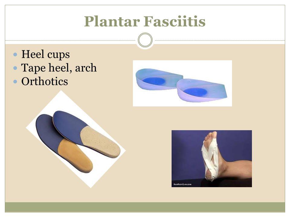 Plantar Fasciitis Heel cups Tape heel, arch Orthotics