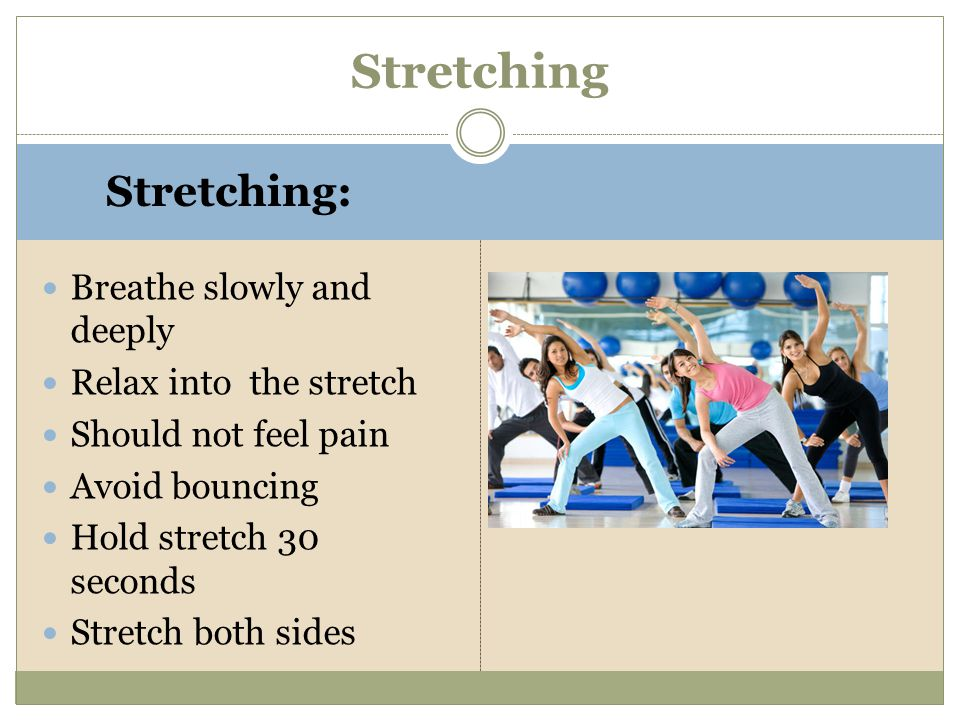Stretching Stretching: Breathe slowly and deeply