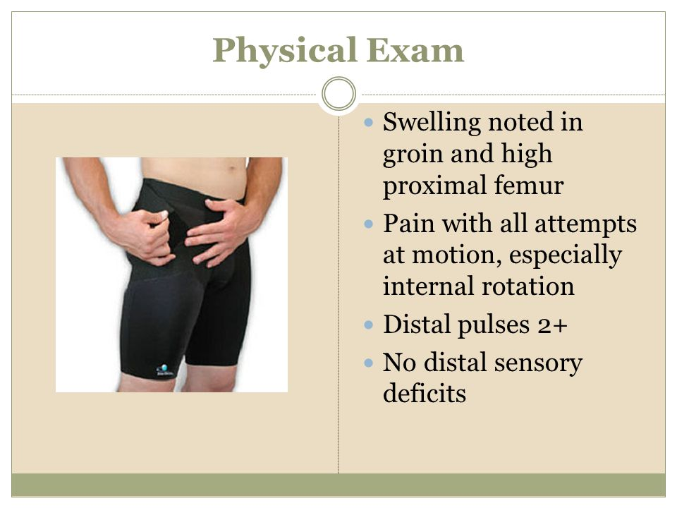Physical Exam Swelling noted in groin and high proximal femur
