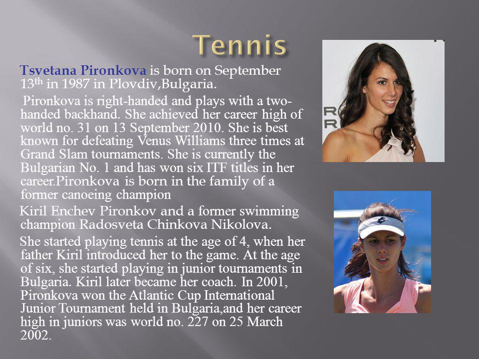 Tennis Tsvetana Pironkova is born on September 13th in 1987 in Plovdiv,Bulgaria.