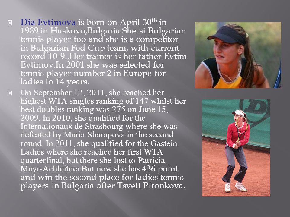 Dia Evtimova is born on April 30th in 1989 in Haskovo,Bulgaria