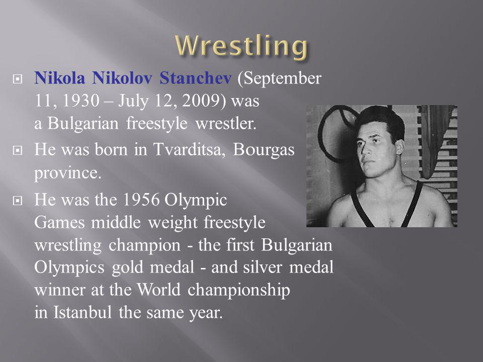 Wrestling Nikola Nikolov Stanchev (September 11, 1930 – July 12, 2009) was a Bulgarian freestyle wrestler.