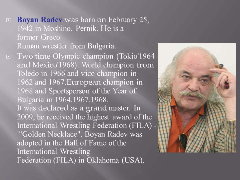 Boyan Radev was born on February 25, 1942 in Moshino, Pernik