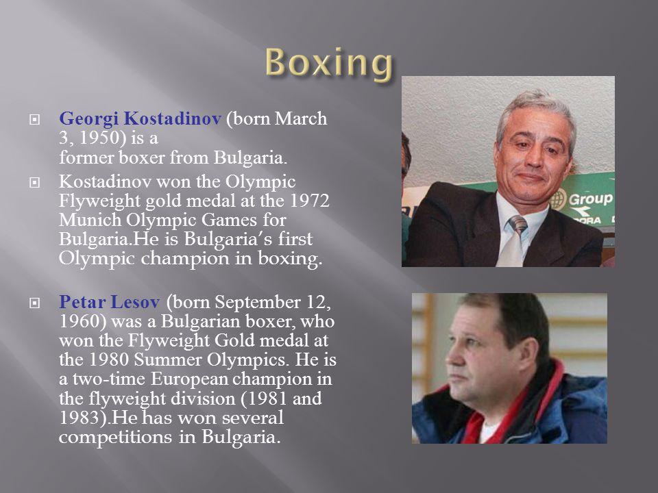 Boxing Georgi Kostadinov (born March 3, 1950) is a former boxer from Bulgaria.