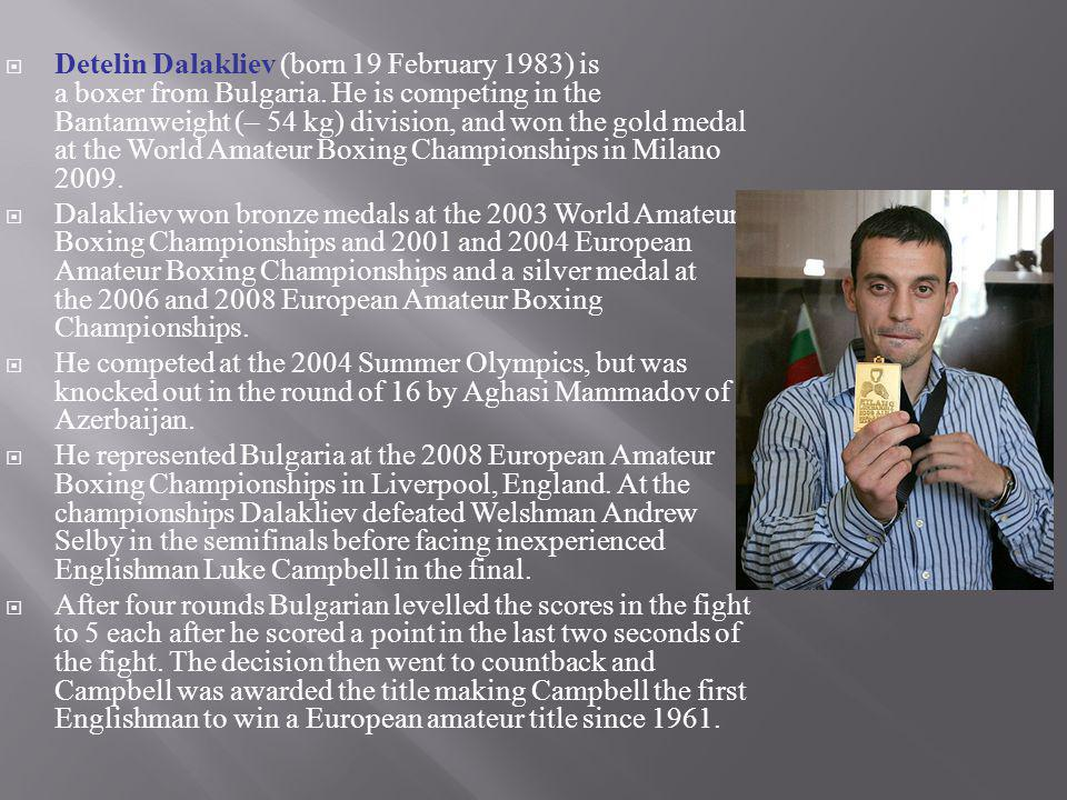 Detelin Dalakliev (born 19 February 1983) is a boxer from Bulgaria