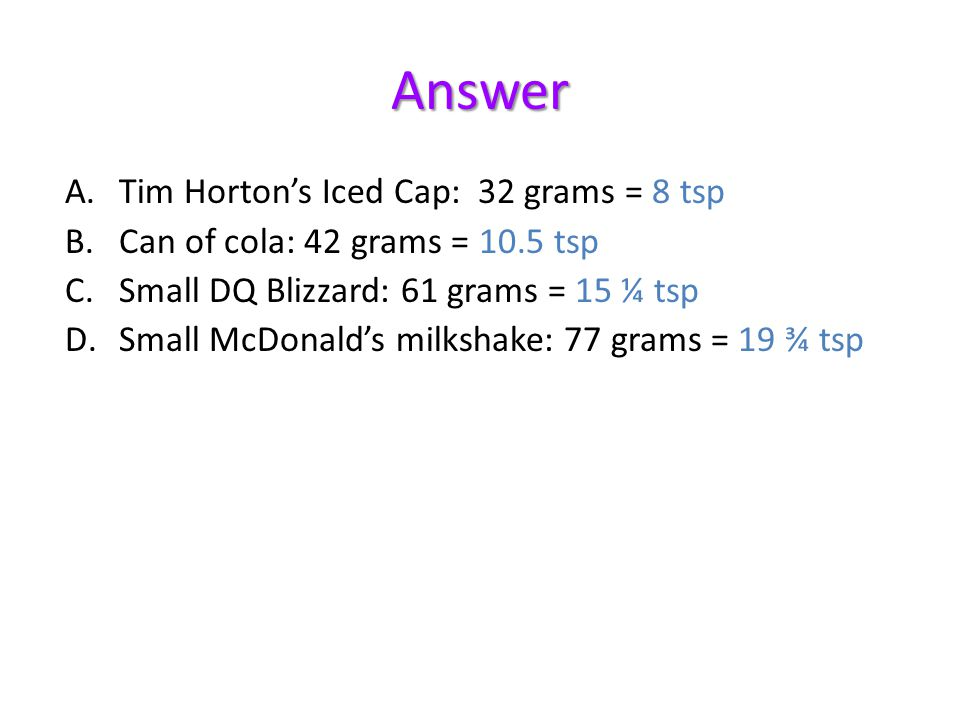 Answer Tim Horton's Iced Cap: 32 grams = 8 tsp