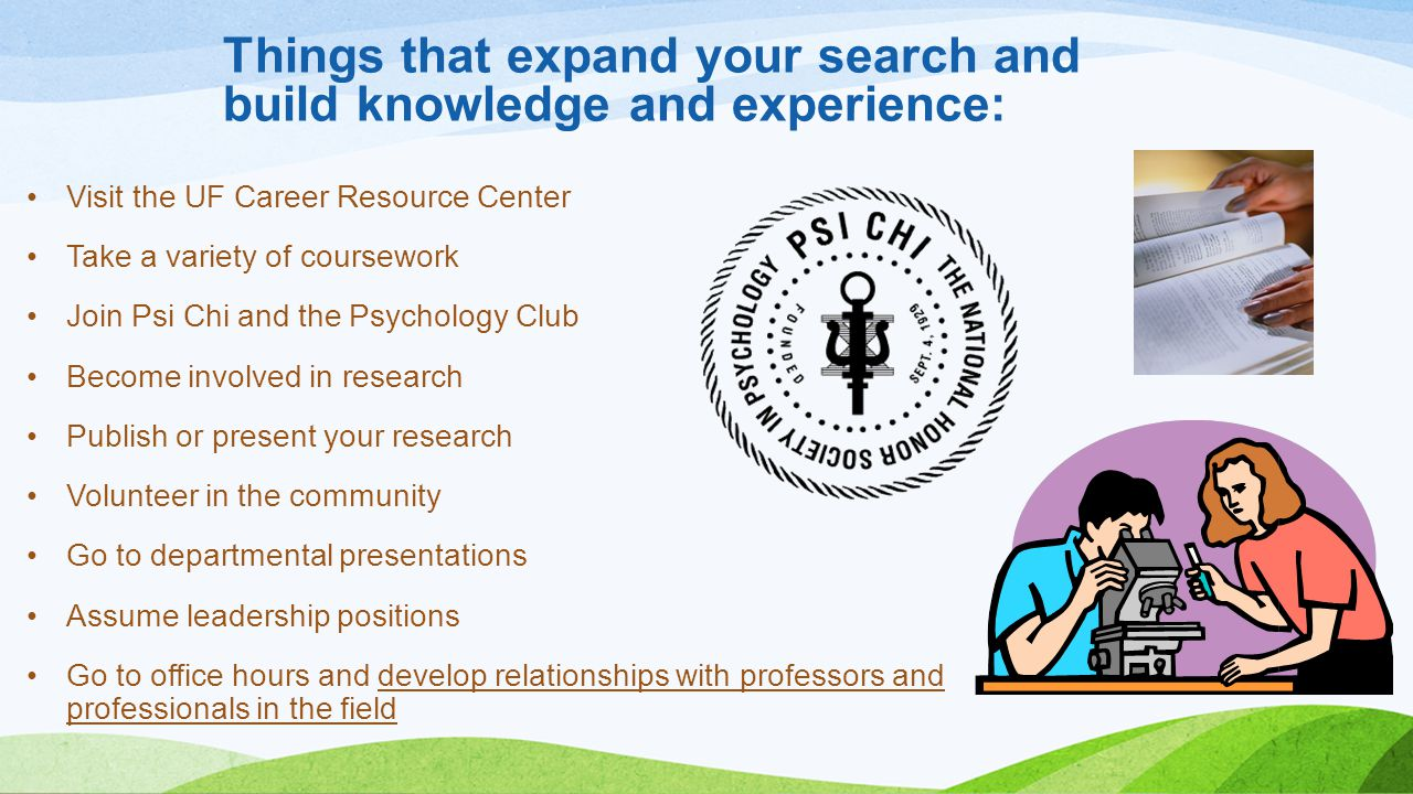 Things that expand your search and build knowledge and experience: