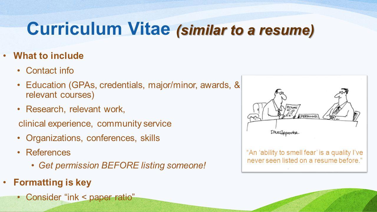 Curriculum Vitae (similar to a resume)