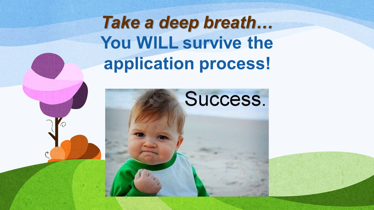 You WILL survive the application process!