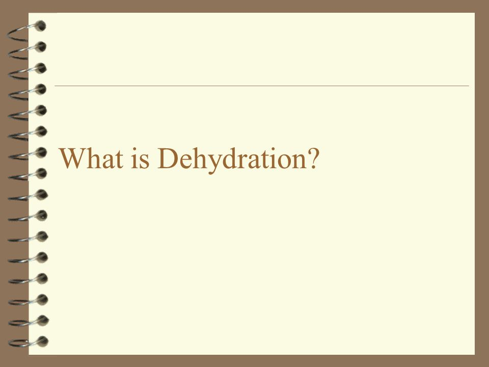 3/31/2017 What is Dehydration