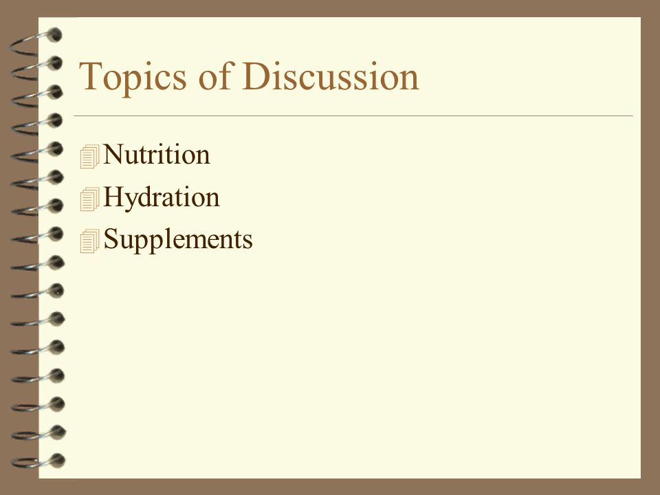 3/31/2017 Topics of Discussion Nutrition Hydration Supplements