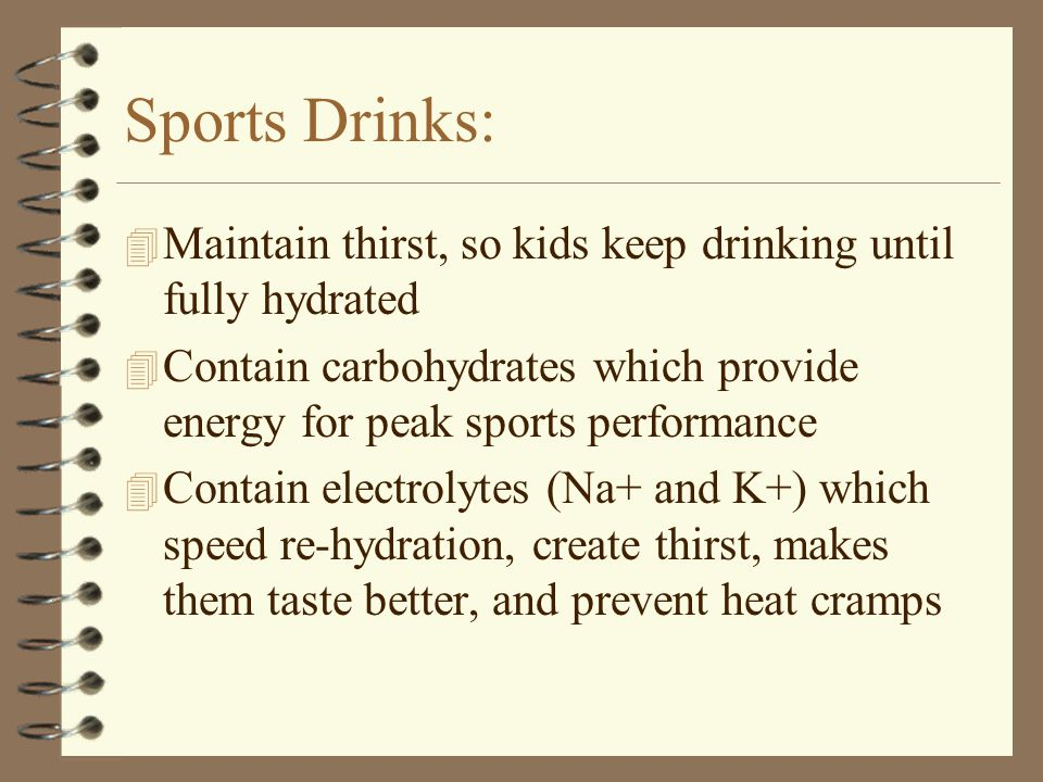 3/31/2017 Sports Drinks: Maintain thirst, so kids keep drinking until fully hydrated.