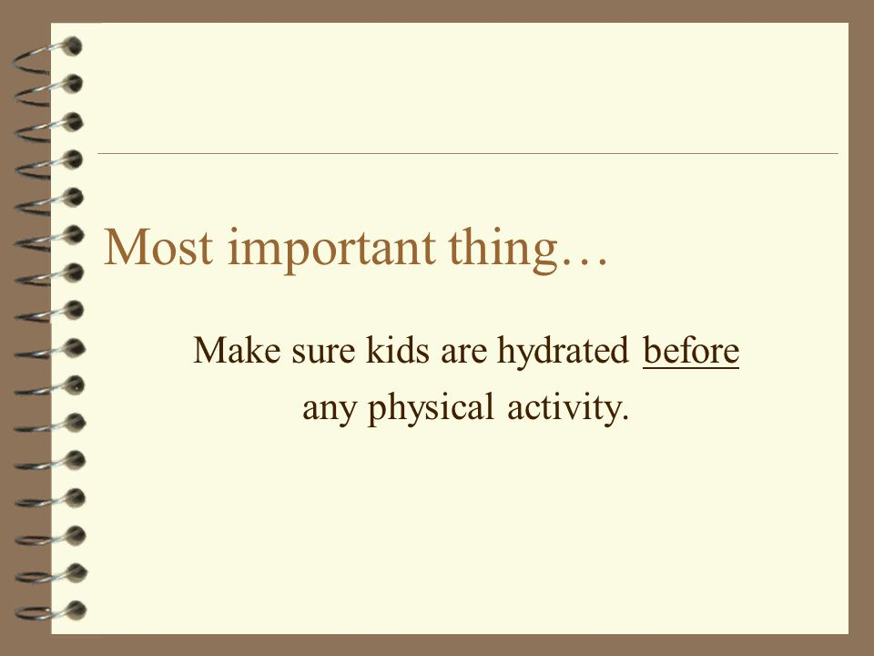 Make sure kids are hydrated before