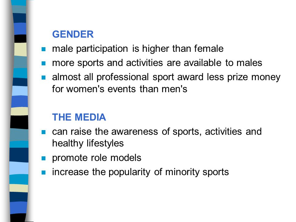 GENDER male participation is higher than female. more sports and activities are available to males.