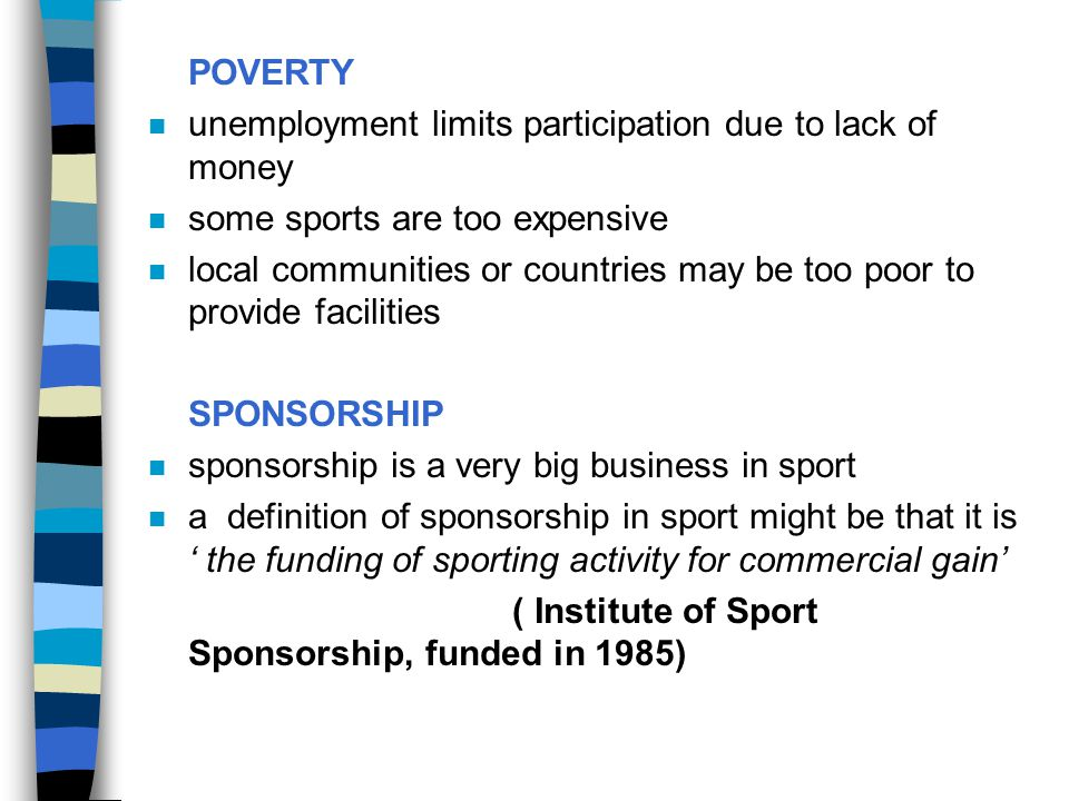 POVERTY unemployment limits participation due to lack of money. some sports are too expensive.