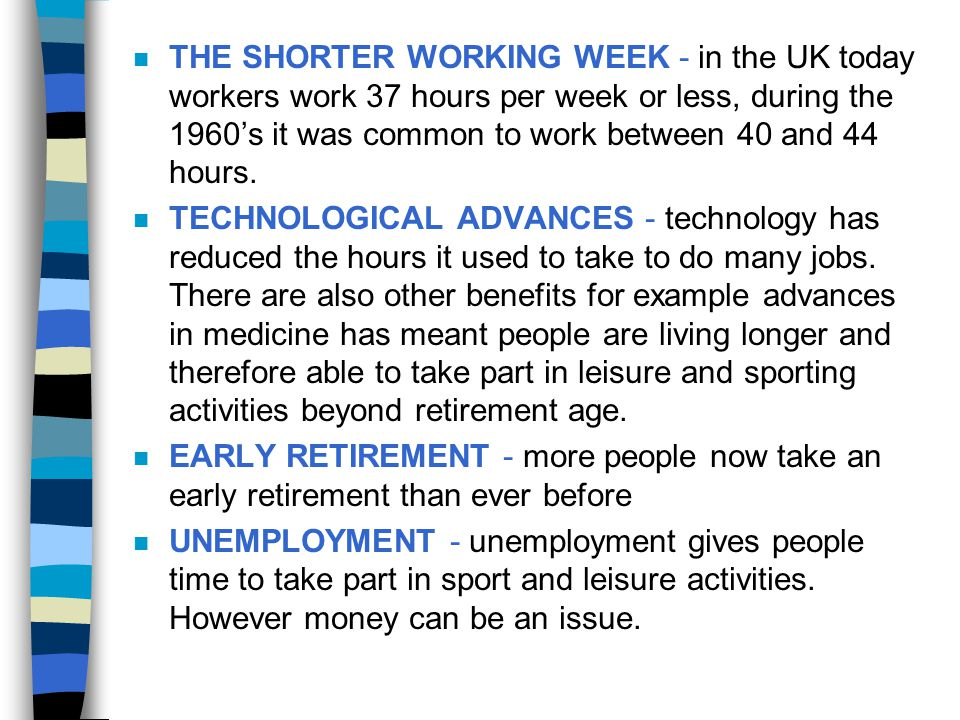 THE SHORTER WORKING WEEK - in the UK today workers work 37 hours per week or less, during the 1960's it was common to work between 40 and 44 hours.