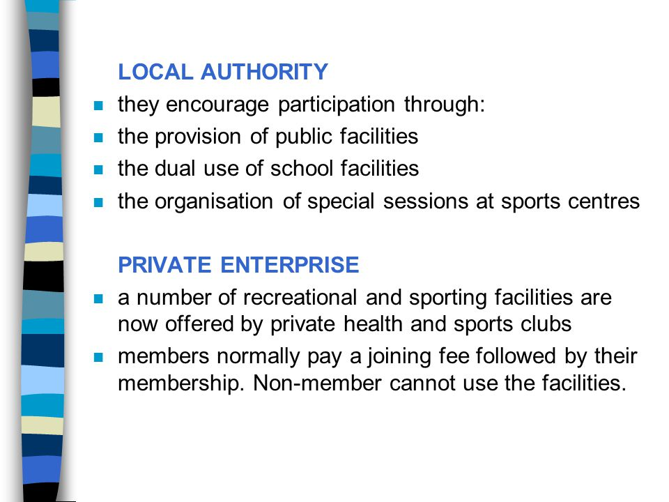 LOCAL AUTHORITY they encourage participation through: the provision of public facilities. the dual use of school facilities.