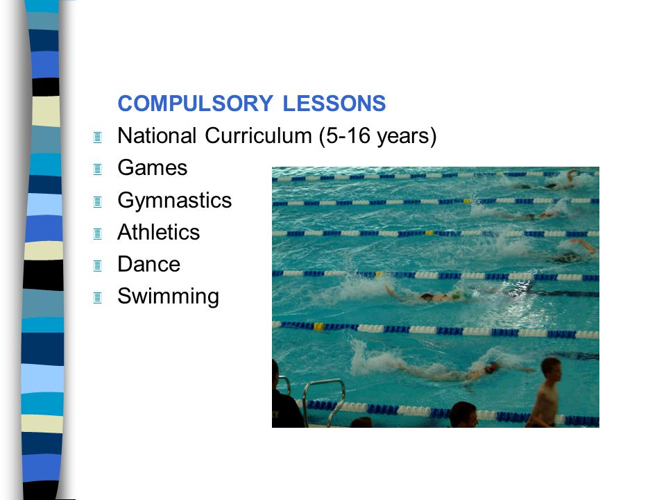 COMPULSORY LESSONS National Curriculum (5-16 years) Games Gymnastics Athletics Dance Swimming