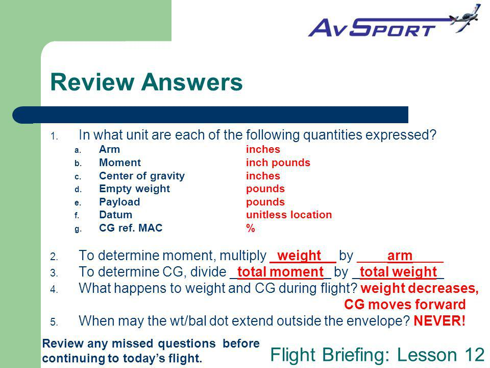 Review Answers In what unit are each of the following quantities expressed Arm inches. Moment inch pounds.
