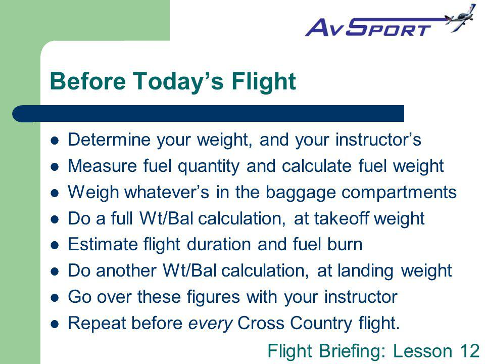 Before Today's Flight Determine your weight, and your instructor's
