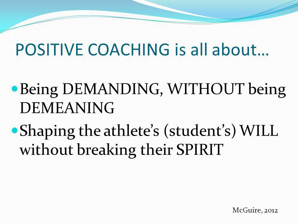 POSITIVE COACHING is all about…