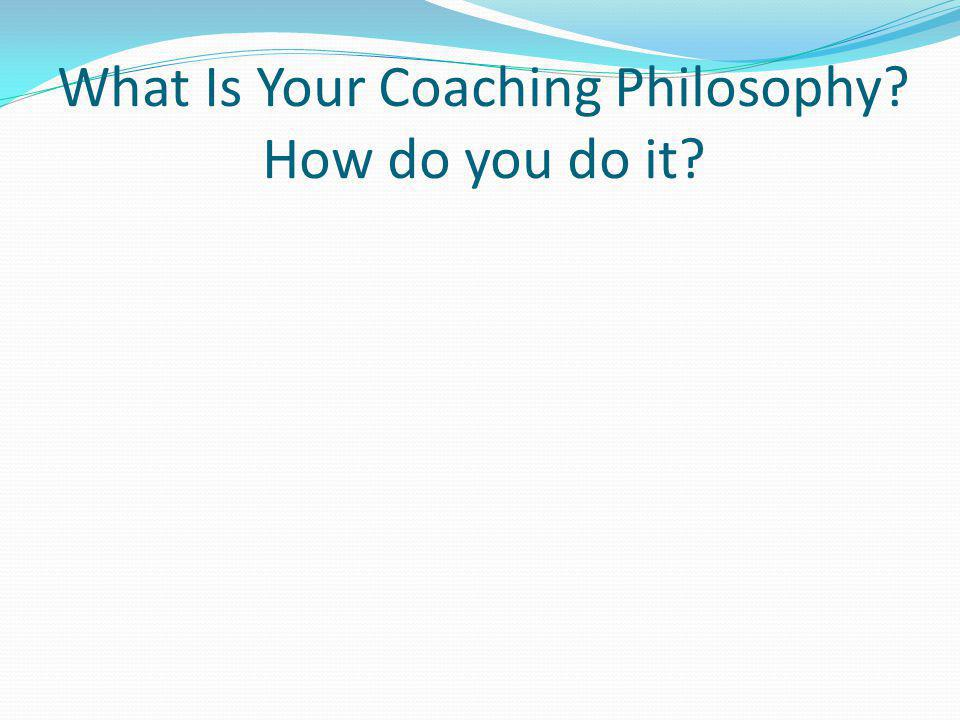 What Is Your Coaching Philosophy How do you do it