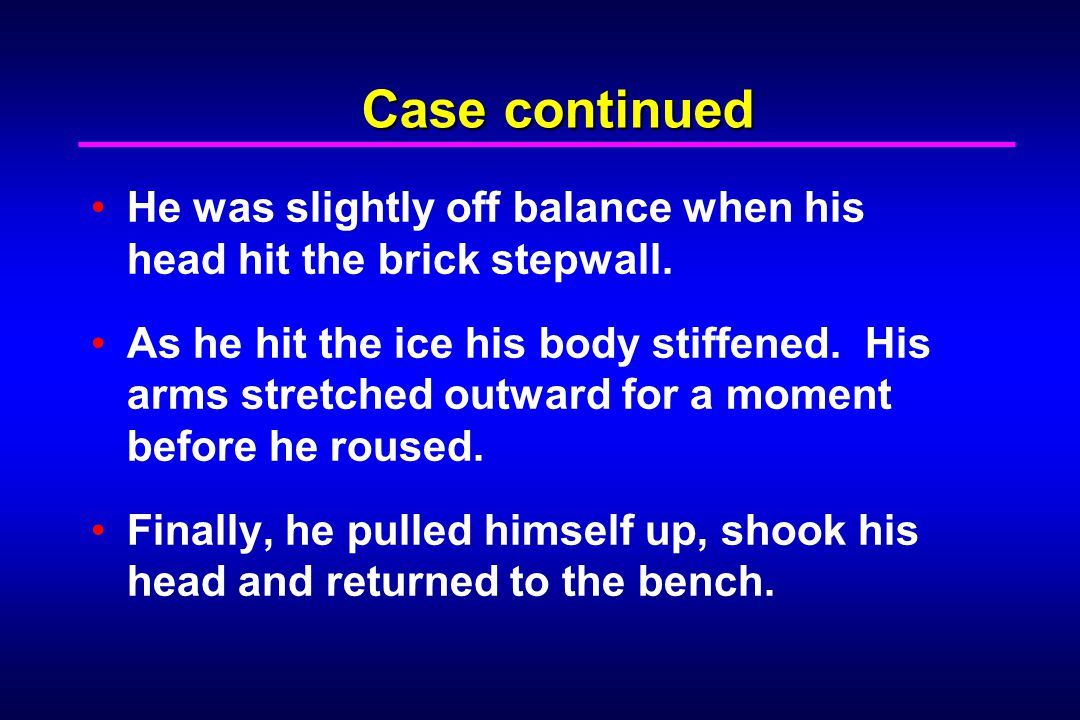 Case continued He was slightly off balance when his head hit the brick stepwall.
