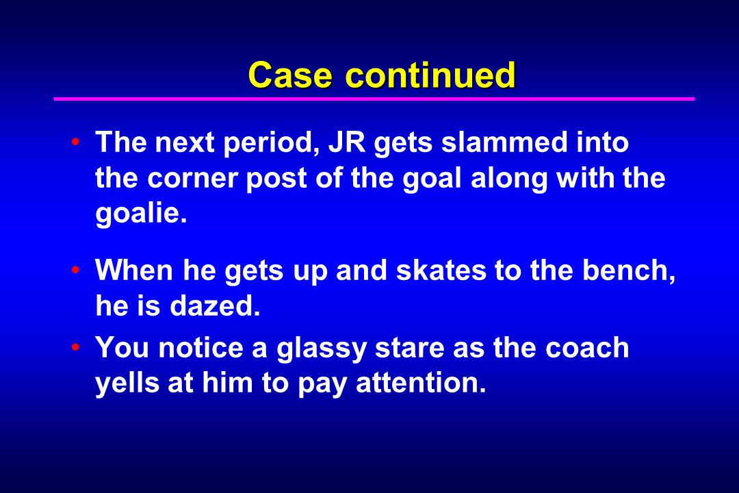 Case continued The next period, JR gets slammed into the corner post of the goal along with the goalie.