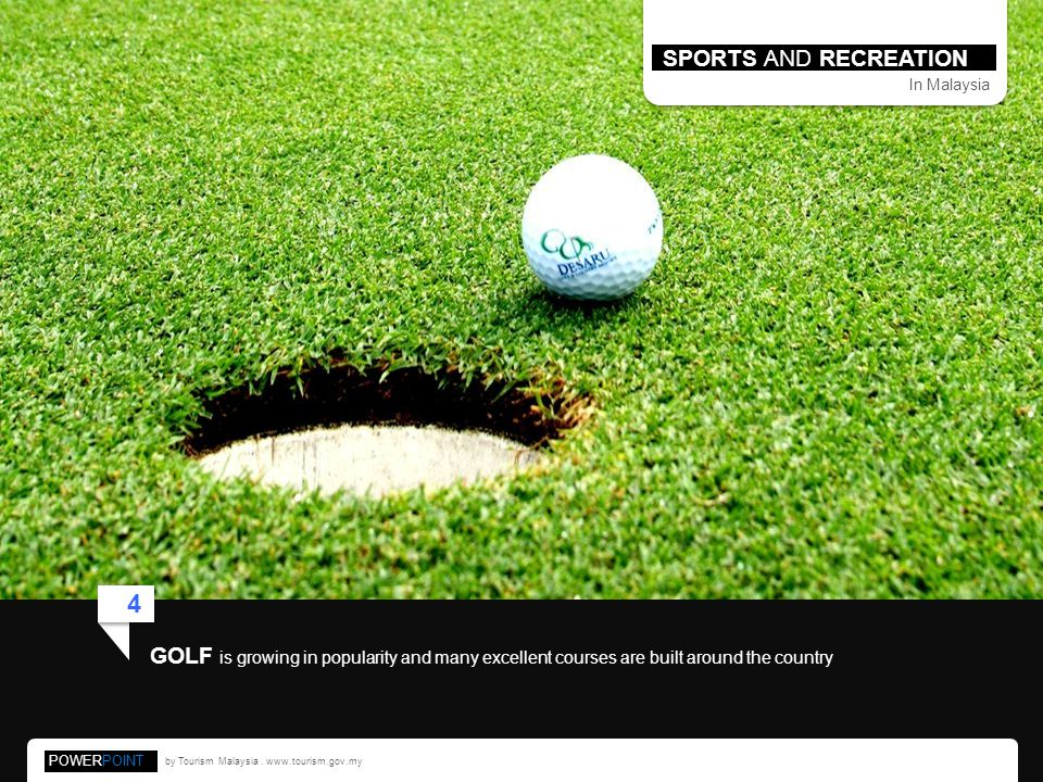 SPORTS AND RECREATION In Malaysia. 4. GOLF is growing in popularity and many excellent courses are built around the country.