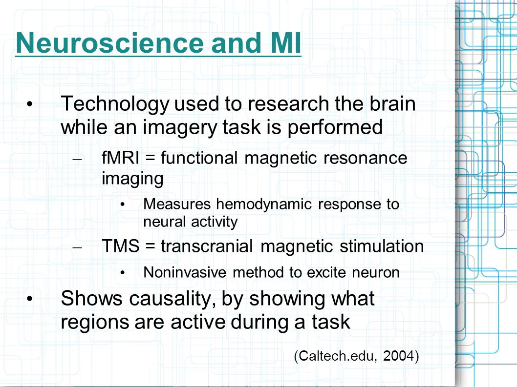 Neuroscience and MI Technology used to research the brain while an imagery task is performed. fMRI = functional magnetic resonance imaging.