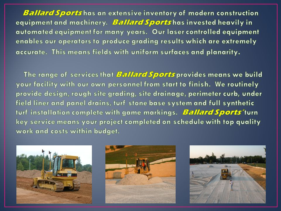 Ballard Sports has an extensive inventory of modern construction equipment and machinery.