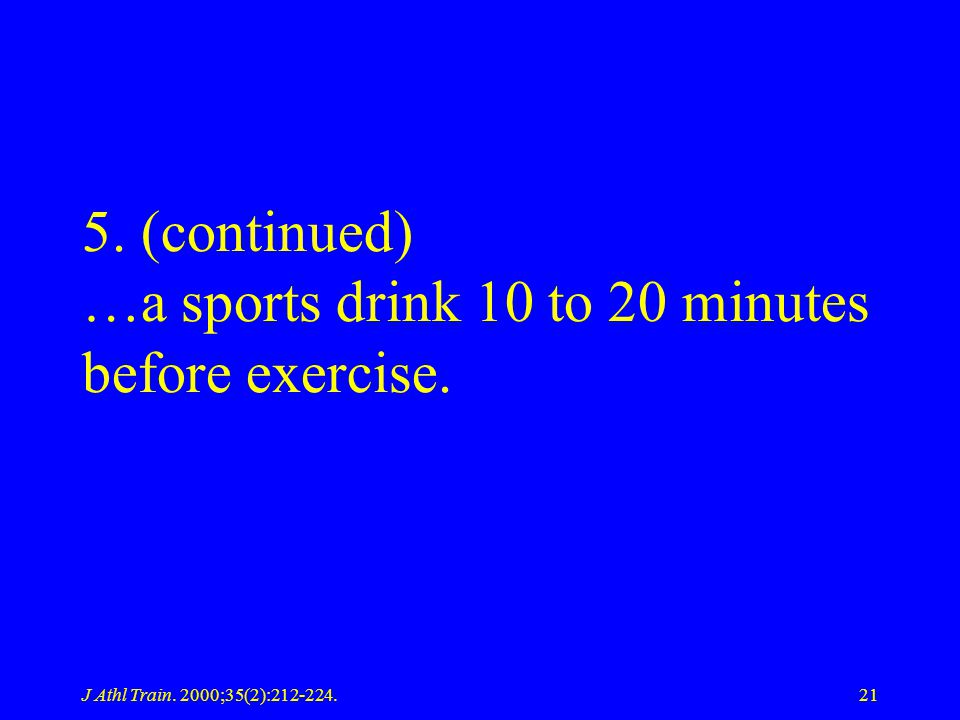 5. (continued) …a sports drink 10 to 20 minutes before exercise.