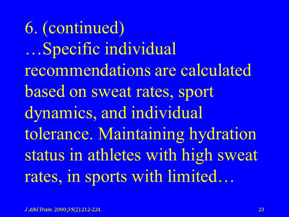 6. (continued) …Specific individual recommendations are calculated based on sweat rates, sport dynamics, and individual tolerance. Maintaining hydration status in athletes with high sweat rates, in sports with limited…