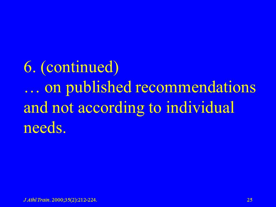 6. (continued) … on published recommendations and not according to individual needs.
