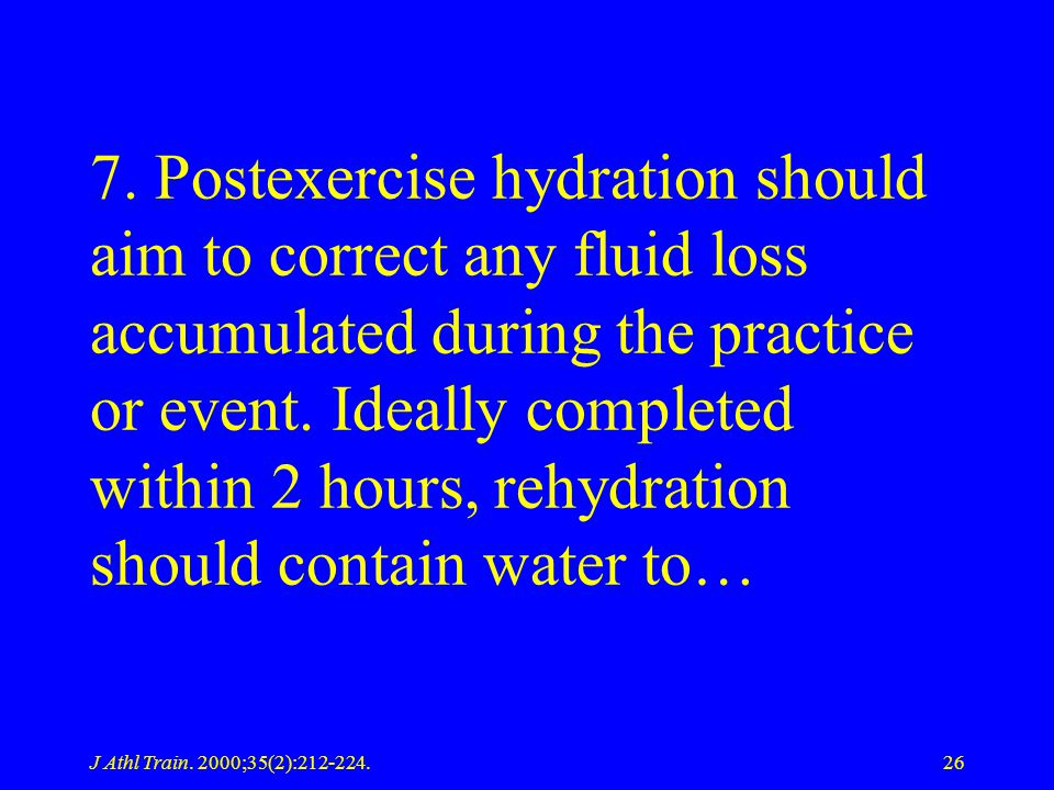 7. Postexercise hydration should aim to correct any fluid loss accumulated during the practice or event. Ideally completed within 2 hours, rehydration should contain water to…