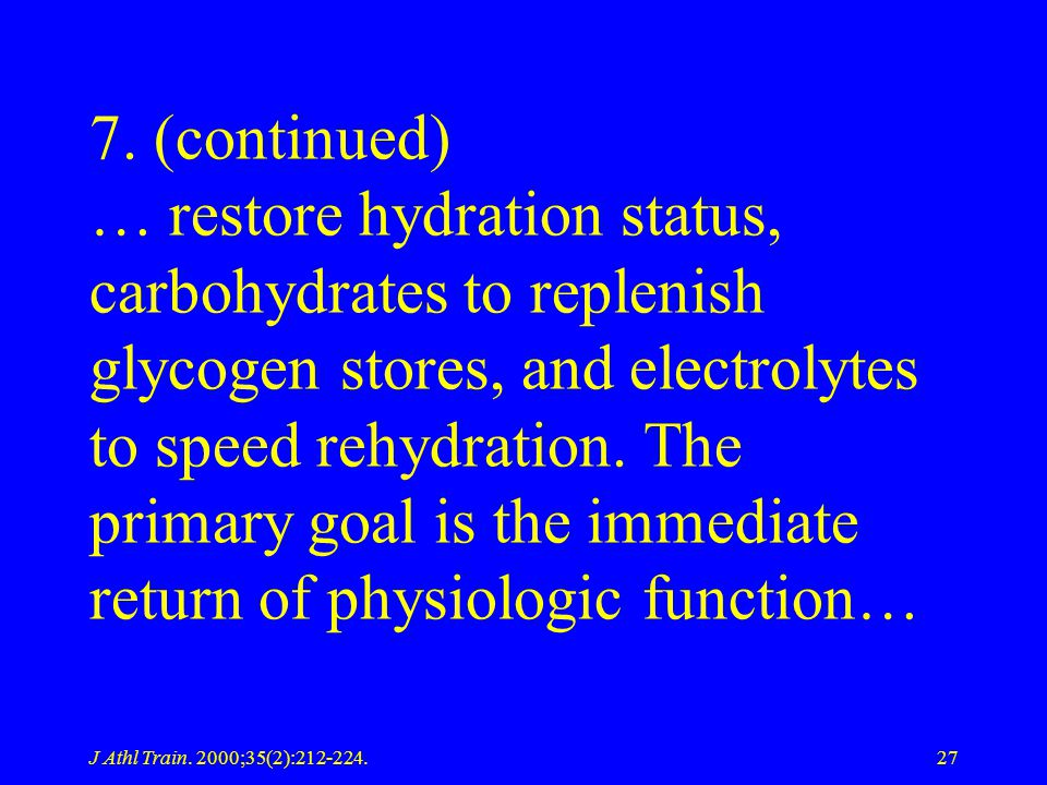 7. (continued) … restore hydration status, carbohydrates to replenish glycogen stores, and electrolytes to speed rehydration. The primary goal is the immediate return of physiologic function…