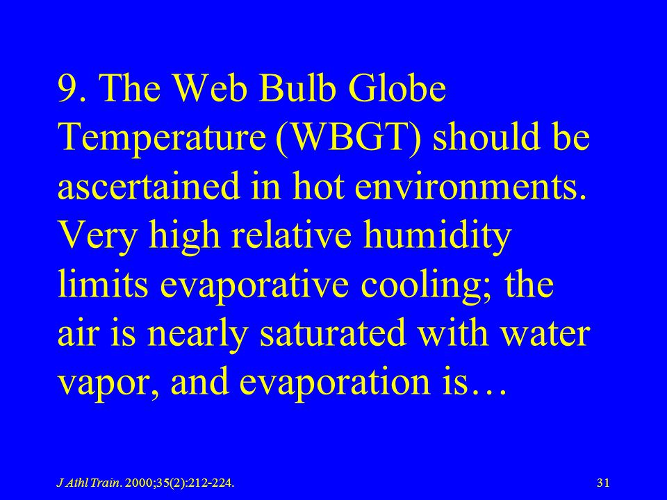 9. The Web Bulb Globe Temperature (WBGT) should be ascertained in hot environments. Very high relative humidity limits evaporative cooling; the air is nearly saturated with water vapor, and evaporation is…