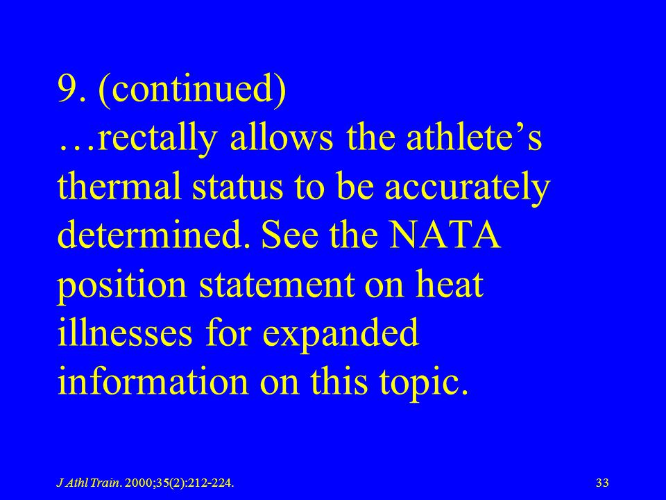 9. (continued) …rectally allows the athlete's thermal status to be accurately determined. See the NATA position statement on heat illnesses for expanded information on this topic.