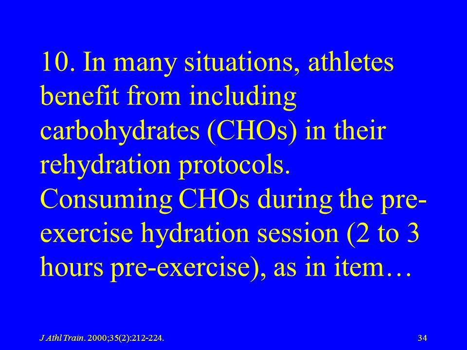 10. In many situations, athletes benefit from including carbohydrates (CHOs) in their rehydration protocols. Consuming CHOs during the pre-exercise hydration session (2 to 3 hours pre-exercise), as in item…